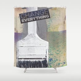 Change Everything Shower Curtain
