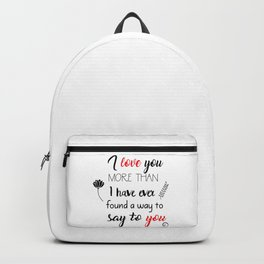 I love you more than I have ever found a way to say to you Backpack