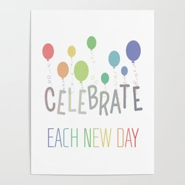 celebrate each new day Poster