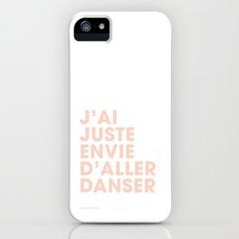 J'ai juste envie d'aller danser - Pink iPhone Case