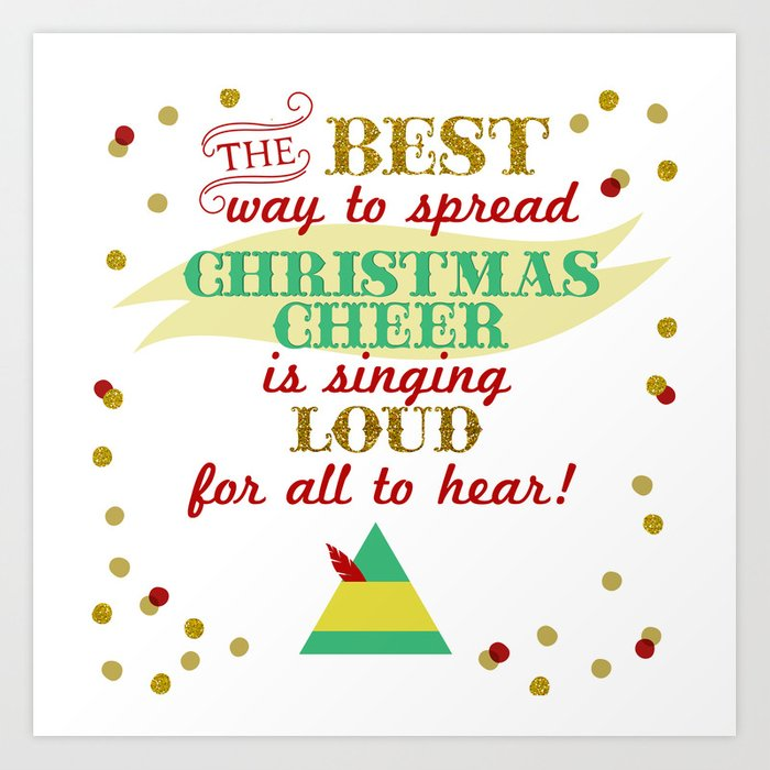 The Best Way To Spread Christmas Cheer.The Best Way To Spread Christmas Cheer Is Singing Loud For All To Hear Art Print