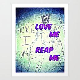 Love Me Reap ME Art Print