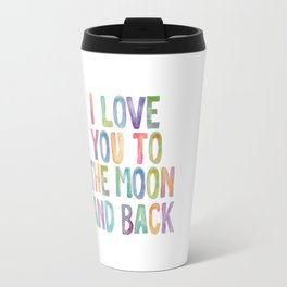 I Love You To The Moon and Back Watercolor Rainbow Design Inspirational Quote Typography Wall Decor Travel Mug
