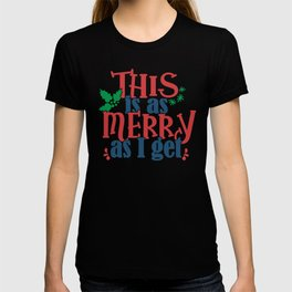 Merry Christmas This is As Merry As I Get T-shirt