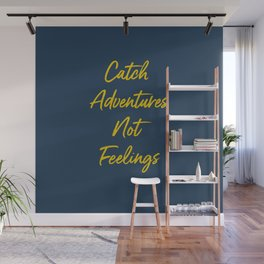 Catch Adventures Not Feelings Wall Mural