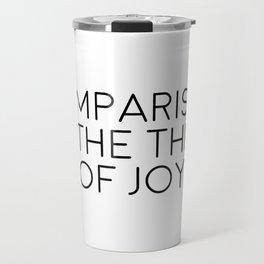 Comparison Is The Thief Of Joy, Joy Quote, Comparison Quote, Don't Compare Yourself Travel Mug