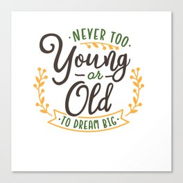 Motivational never too young or old to dream big Canvas Print