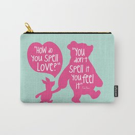 How do you Spell Love, You Don't Spell it You Feel it - Winnie the Pooh  Carry-All Pouch