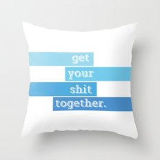 Get Your Shit Together Throw Pillow