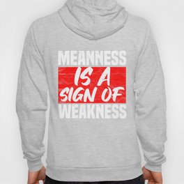 ANTI BULLY - Meanness Is A Sign Of Weakness Hoody