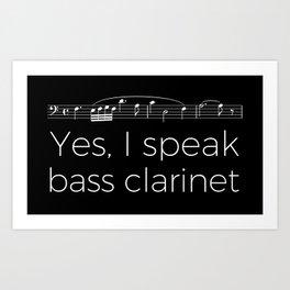 Yes, I speak bass clarinet Art Print
