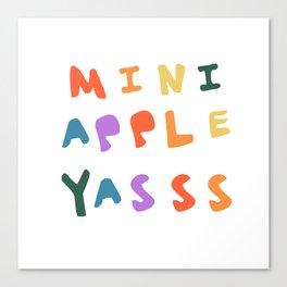 Mini Apple Yasss Canvas Print