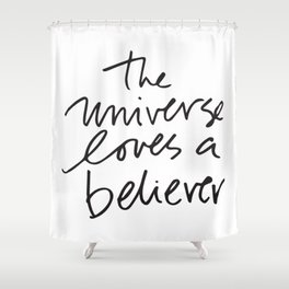 The universe loves a believer Shower Curtain