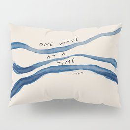 """One Wave At A Time"" Pillow Sham"