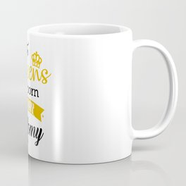 The Queens are born Coffee Mug