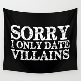 Sorry, I only date villains! (Inverted) Wall Tapestry