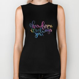 I Know For Me It's Always You. Biker Tank