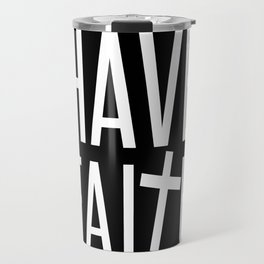Have Faith Travel Mug