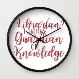 Librarian? I Prefer Guardian of Knowledge (Red Watercolour) Wall Clock