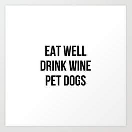 Eat Well Drink Wine Pet Dogs Art Print