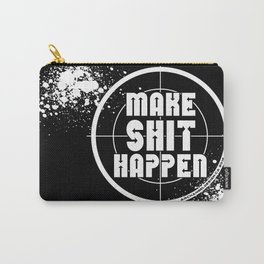 MAKE SHIT HAPPEN Carry-All Pouch