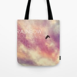 """If You Want the Rainbow You Have to Deal With the Rain"" Tote Bag"