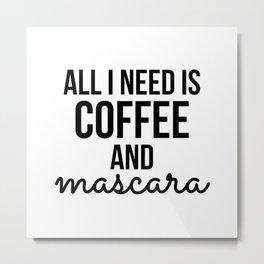 All I Need is Coffee and Mascara Metal Print