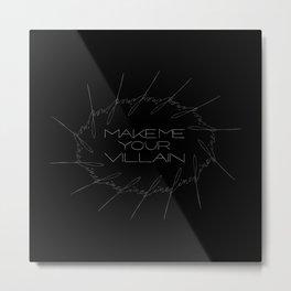 Make Me Your Villain - The Darkling Metal Print