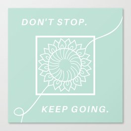 Don't Stop, Keep Going Canvas Print