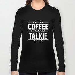 Coffee Before Talkie Funny Hilarious Womens Coffee T-Shirts Long Sleeve T-shirt