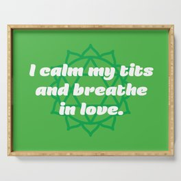 Calm my tits (Heart Chakra Affirmation) Serving Tray