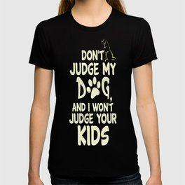 Dont Judge My Dog and i wont judge your KIDs copy T-shirt