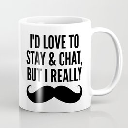 I'd Love to Stay and Chat, But I Really Mustache Must Dash Coffee Mug