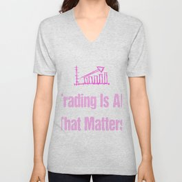 Trading Is All That Matters3 Unisex V-Neck