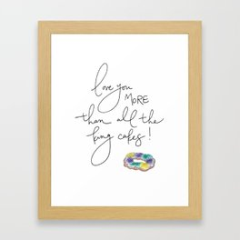 """""""Love You More Than All the King Cakes"""" Framed Art Print"""