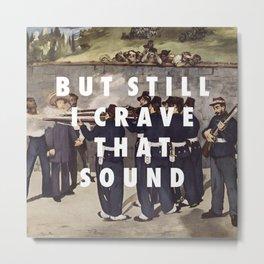 Crave That Sound Metal Print