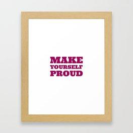 Make yourself proud Framed Art Print