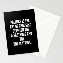 Politics is the art of choosing between the disastrous and the unpalatable Stationery Cards