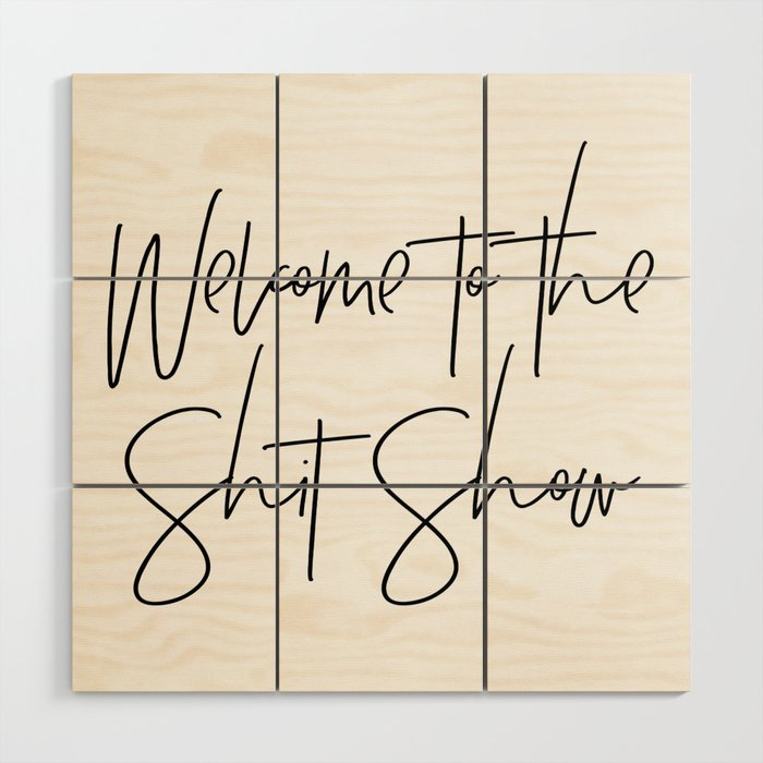 Welcome to the Shit Show Wood Wall Art