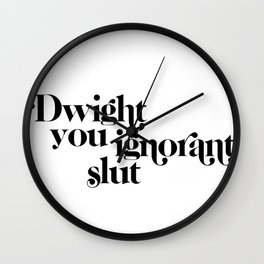 dwight you ignorant slut Wall Clock