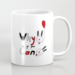 Why :( if you can :) Coffee Mug