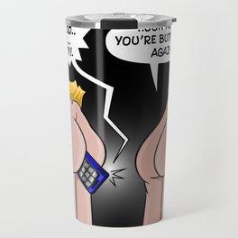NO BUTT-DIALING! Travel Mug