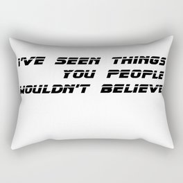 I've seen things you people wouldn't believe. Rectangular Pillow