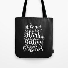 Shakespeare Quote - It is not in the stars to hold our destiny but in ourselves Tote Bag