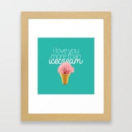 I love you more than icecream Framed Art Print