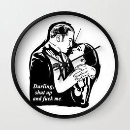 Darling, shut up and fuck me. Wall Clock
