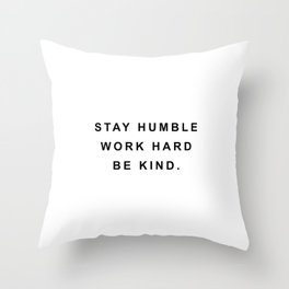 Stay humble work hard be kind Throw Pillow