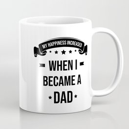 My Happiness Increased When I Became A Dad Coffee Mug
