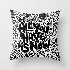 ALL YOU HAVE IS NOW Throw Pillow
