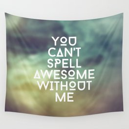 You can't spell awesome without me Wall Tapestry